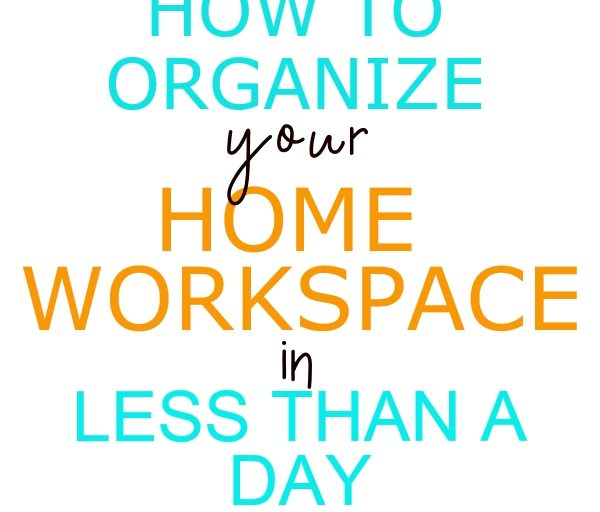 How to organize your home workspace in less than one day – Part I