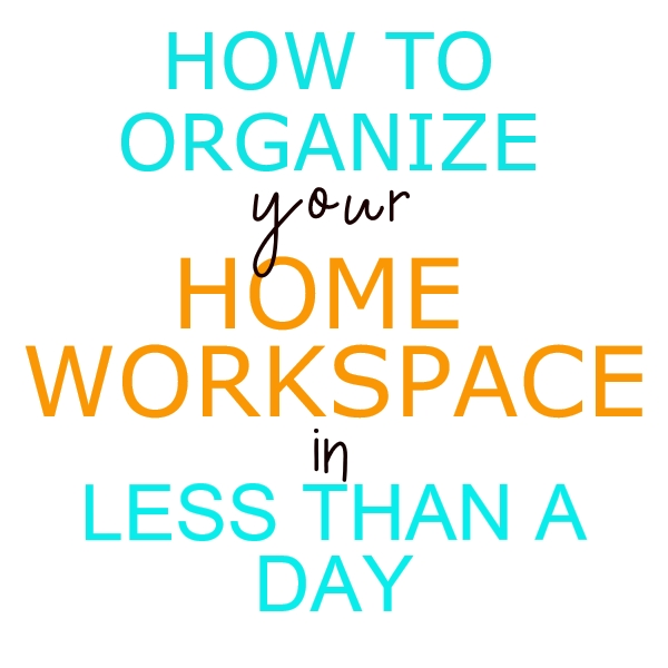 How to organize your home workspace in less than one day